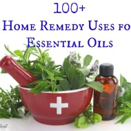 100+ Home Remedy Uses for Essential Oils