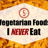 "5 ""Vegetarian Foods"" I Never Eat"