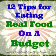 12 Tips for Eating Real Food on A Budget
