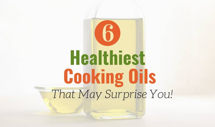 6 Healthiest Cooking Oils that May Surprise You!