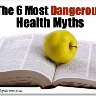 6 Most Dangerous Health Myths