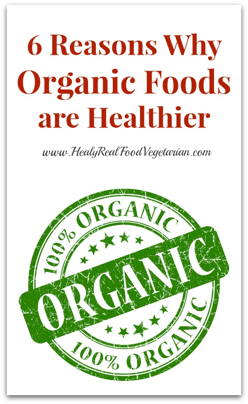 6 Reasons Why Organic Foods Are Healthier