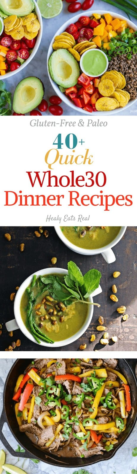 40 + Quick Whole 30 Dinner Recipes - A complete list of 40+ whole 30 dinner recipe that are amazingly healthy, paleo, gluten free and delicious recipes to make your life easier! #paleo #whole30 #easydinner #healthymeals #healyeatsreal